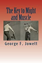 THE KEY TO MIGHT AND MUSCLE. by George F.…