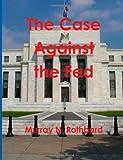 Rothbard, Murray N.: The Case Against the Fed