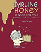 Darling, Honey is Good For You!: A little…