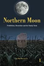 Northern Moon: Prohibition, Moonshine, and…