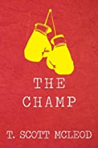 The Champ by T. Scott McLeod