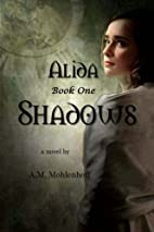 Shadows: Alida - Book One by A.M. Mohlenhoff