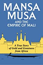 Mansa Musa and the Empire of Mali by P.…