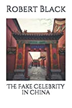 The Fake Celebrity in China by Robert Black