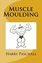 Muscle Moulding by Harry Paschall