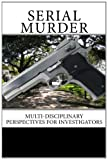 Investigation, Federal Bureau of: Serial Murder: Multi-Disciplinary Perspectives for Investigators