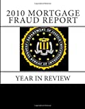 Investigation, Federal Bureau of: 2010 Mortgage Fraud Report: Year in Review