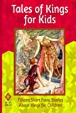 Ralston, W.R.S.: Tales of Kings for Kids: Fifteen Short Fairy Stories About Kings for Children