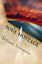 Soul Hostage by Jeffrey Littorno