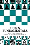 Capablanca, José Raúl: Chess Fundamentals: CHESS FUNDAMENTALS BY JOSÉ R. CAPABLANCA Chess Champion of the World