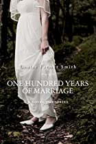 One Hundred Years of Marriage: A Novel in…