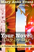 Your Novel, Day by Day: A Fiction Writer's…