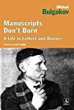 Curtis, J. A. E.: Manuscripts Don't Burn: Mikhail Bulgakov: A life in letters