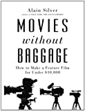 Silver, Alain: Movies Without Baggage: How to Make Feature a Film for Under $10,000