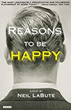 Reasons to be Happy: A Play by Neil LaBute