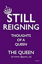 Still Reigning: Thoughts of a Queen by The…