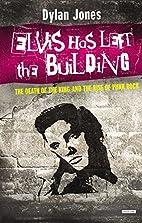 Elvis Has Left The Building by Dylan Jones