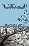 Gray, Elizabeth: My Poems Of Life: A Search to Self Discovery