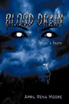 Blood Drain: Angel's Story by April Rena…