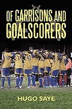 Of Garrisons and Goalscorers by Hugo Saye
