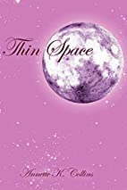 Thin Space by Annette K Collins