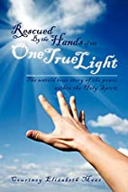 Rescued By the Hands of the One True Light:…