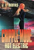 Cripple Mode: Hot Electric by J. L. Dobias