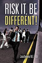 Risk It, Be Different! by Jaachynma N.E. Agu