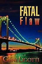 Fatal Flaw by Gene Ligotti