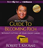 Kiyosaki, Robert T.: Rich Dad's Guide to Becoming Rich Without Cutting Up Your Credit Cards: Turn Bad Debt Into Good Debt