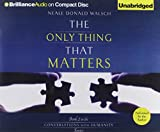 Walsch, Neale Donald: The Only Thing That Matters (Conversations with Humanity Series)