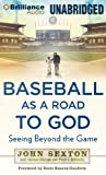 John Sexton: Baseball as a Road to God: Seeing Beyond the Game