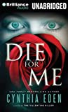 Eden, Cynthia: Die For Me: A Novel of the Valentine Killer