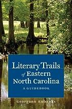 Literary Trails of Eastern North Carolina: A…