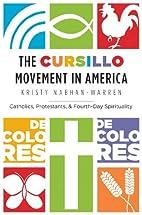 The Cursillo Movement in America: Catholics,…