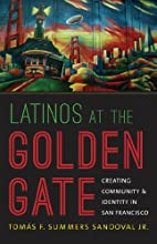 Latinos at the Golden Gate: Creating…