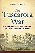 The Tuscarora War: Indians, Settlers, and…