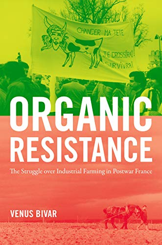 organic-resistance-the-struggle-over-industrial-farming-in-postwar-france-flows-migrations-and-exchanges