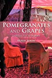 Aykin, Nuray: Pomegranates and Grapes: Landscapes From My Childhood