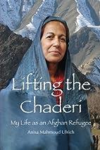 Lifting the Chaderi: My Life as an Afghan…