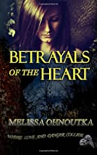 Betrayals of the Heart by Melissa Ohnoutka