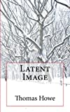 Howe, Thomas: Latent Image