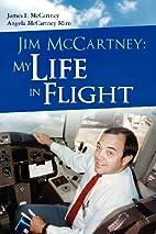 Jim McCartney: My Life in Flight by Angela…