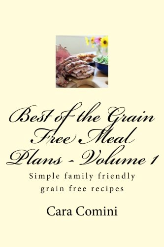best-of-grain-free-meal-plans-volume-1-a-cookbook-for-those-following-grain-free-diets