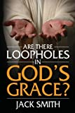 Smith, Jack: Are There Loopholes in God's Grace?