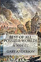 Best of All Possible Worlds: A Novel by Gary…