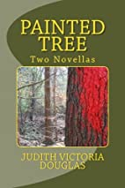 Painted Tree: Two Novellas by Judith…