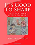 It's Good to Share by Brittany Hudson