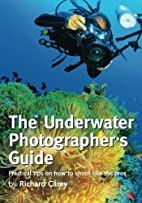 The Underwater Photographer's Guide:…