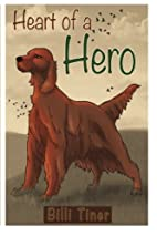 Heart of a Hero by Billi Tiner